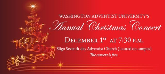 Washington Adventist University's Annual Christmas Concert - December 1st at 7:30 P.M. Sligo Seventh-day Adventist Church (located on campus). The concert is free.