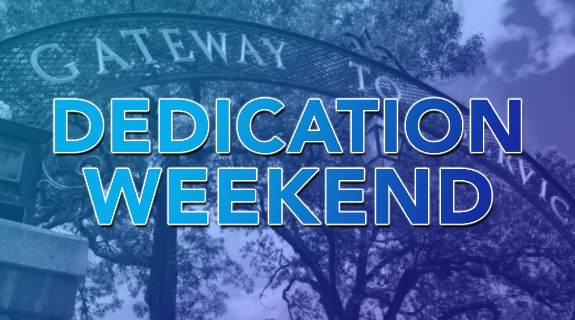 Dedication Weekend